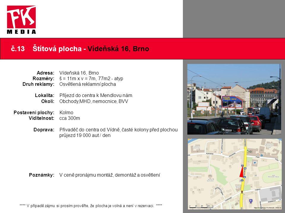 č.13 Štítová plocha - Vídeňská 16, Brno Adresa: Rozměry: Druh reklamy: Lokalita: Okolí: Postavení plochy: Viditelnost: Doprava: Poznámky: Vídeňská 16,
