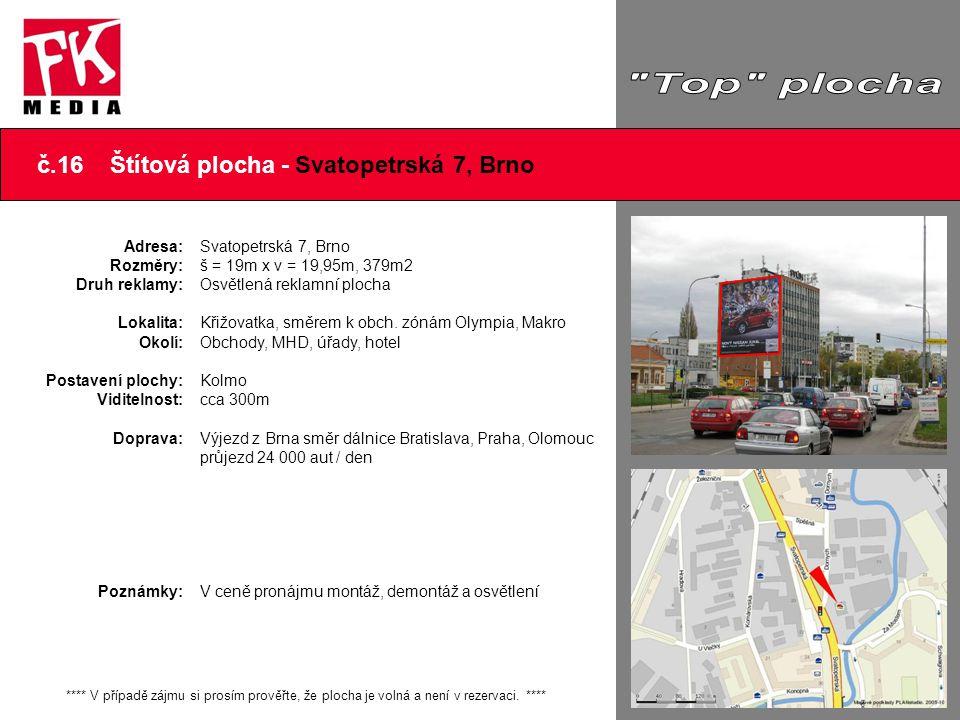 č.16 Štítová plocha - Svatopetrská 7, Brno Adresa: Rozměry: Druh reklamy: Lokalita: Okolí: Postavení plochy: Viditelnost: Doprava: Poznámky: Svatopetr
