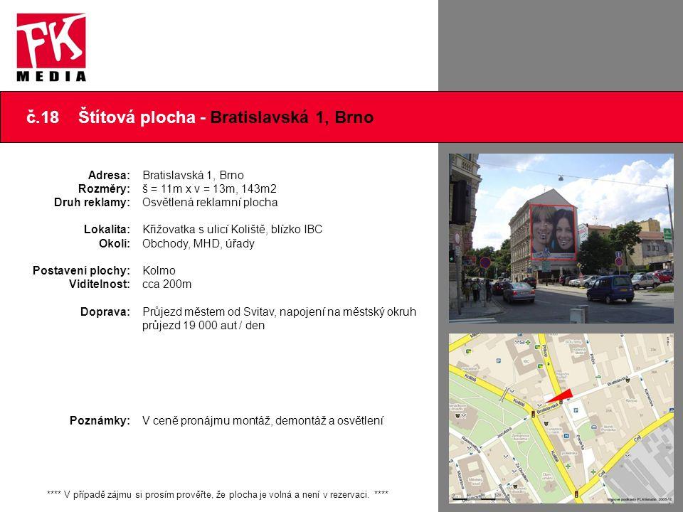 č.18 Štítová plocha - Bratislavská 1, Brno Adresa: Rozměry: Druh reklamy: Lokalita: Okolí: Postavení plochy: Viditelnost: Doprava: Poznámky: Bratislav