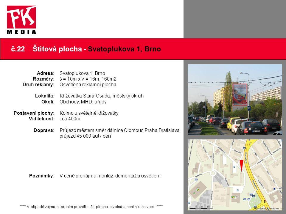 č.22 Štítová plocha - Svatoplukova 1, Brno Adresa: Rozměry: Druh reklamy: Lokalita: Okolí: Postavení plochy: Viditelnost: Doprava: Poznámky: Svatopluk