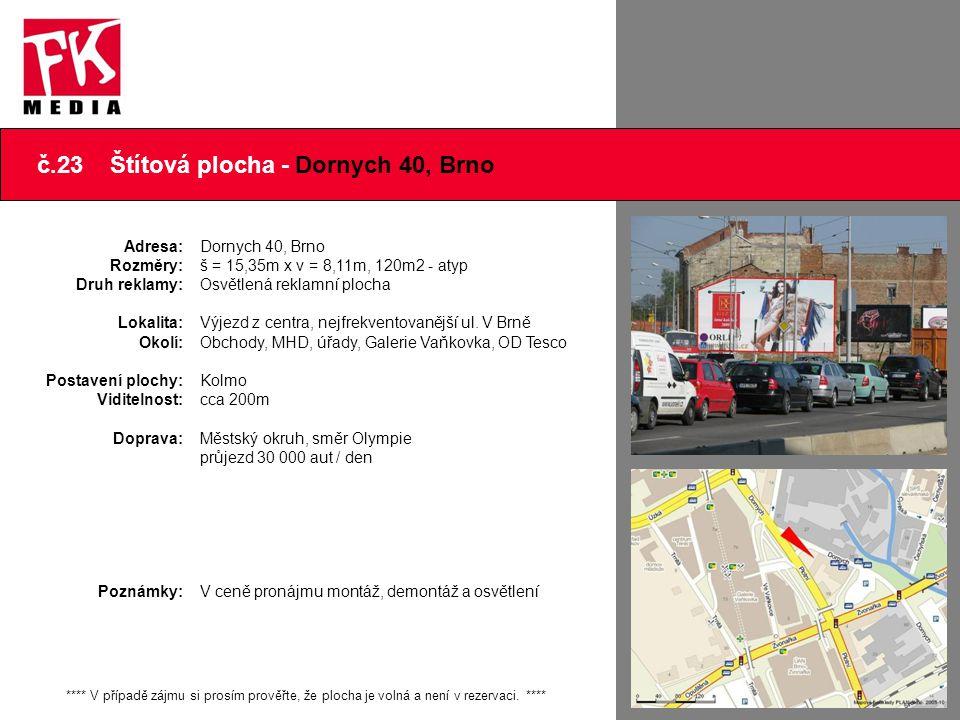 Další foto č.23 Štítová plocha - Dornych 40, Brno **** V případě zájmu si prosím prověřte, že plocha je volná a není v rezervaci. **** Adresa: Rozměry