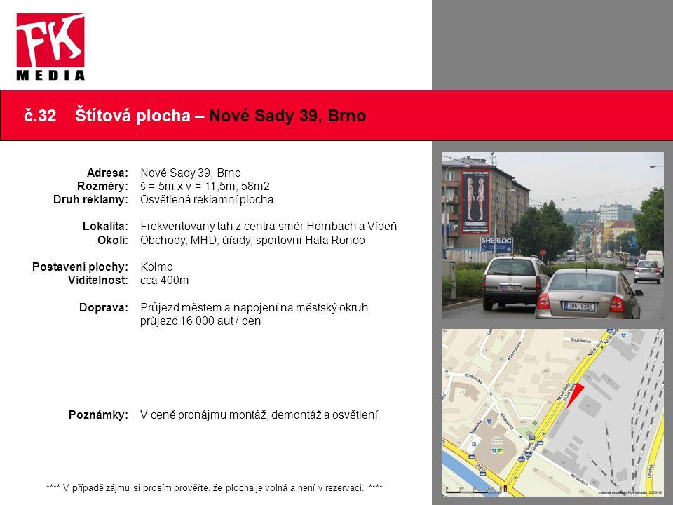 č.32 Štítová plocha – Nové Sady 39, Brno **** V případě zájmu si prosím prověřte, že plocha je volná a není v rezervaci. **** Adresa: Rozměry: Druh re