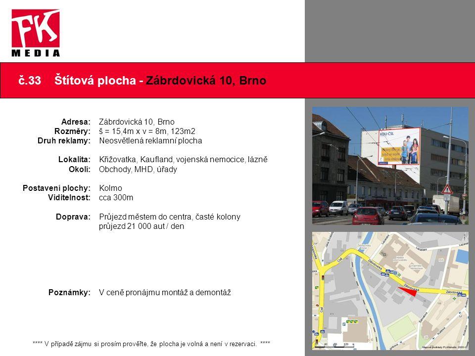 č.33 Štítová plocha - Zábrdovická 10, Brno **** V případě zájmu si prosím prověřte, že plocha je volná a není v rezervaci. **** Adresa: Rozměry: Druh