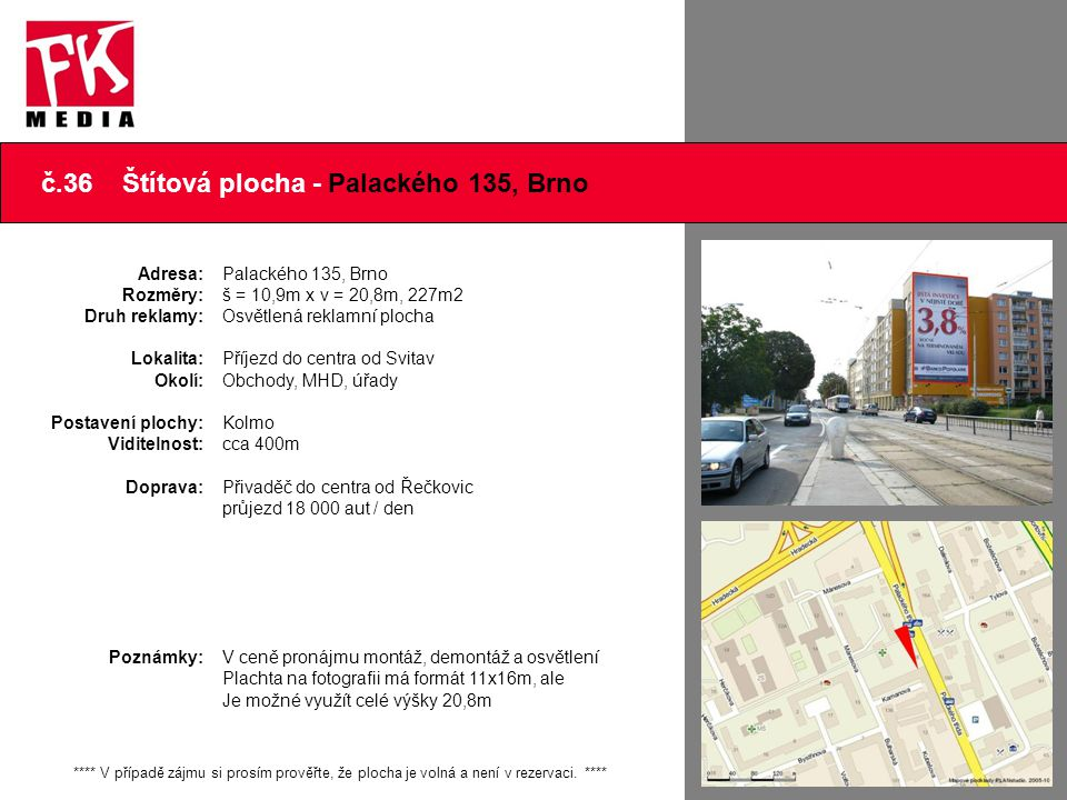 č.36 Štítová plocha - Palackého 135, Brno **** V případě zájmu si prosím prověřte, že plocha je volná a není v rezervaci. **** Adresa: Rozměry: Druh r