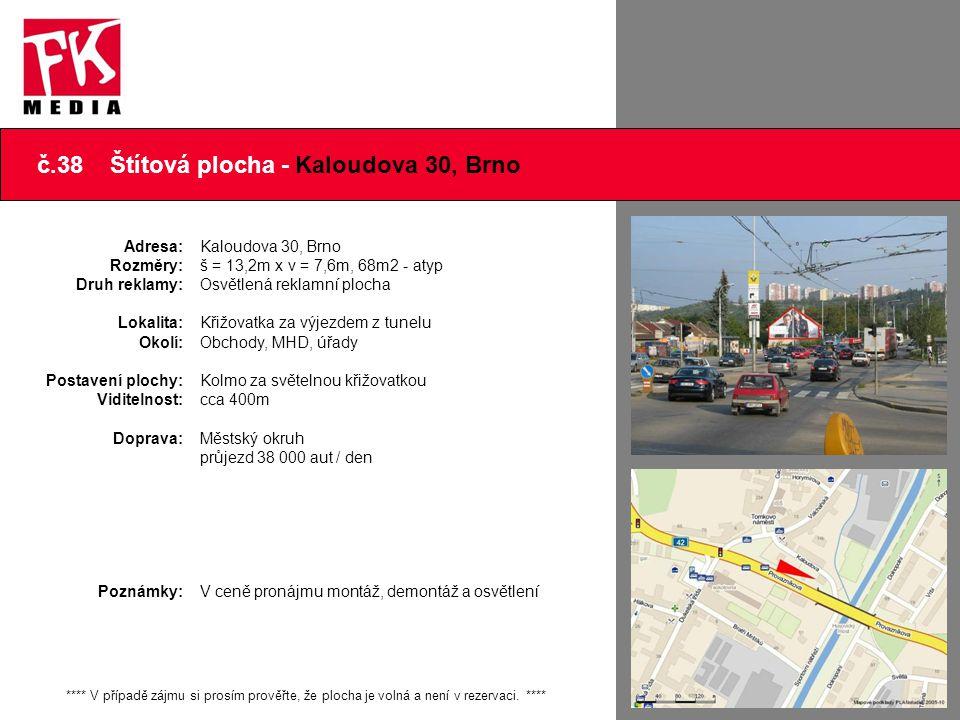 č.38 Štítová plocha - Kaloudova 30, Brno **** V případě zájmu si prosím prověřte, že plocha je volná a není v rezervaci. **** Adresa: Rozměry: Druh re