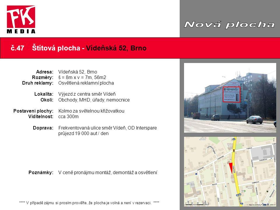 č.47 Štítová plocha - Vídeňská 52, Brno **** V případě zájmu si prosím prověřte, že plocha je volná a není v rezervaci. **** Adresa: Rozměry: Druh rek