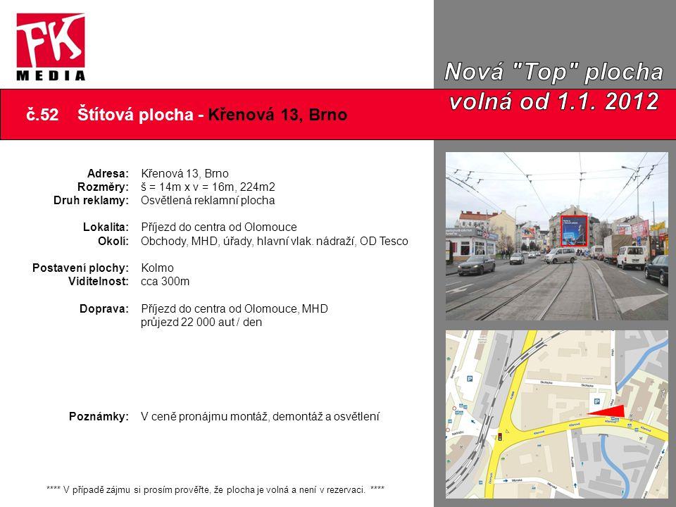 č.52 Štítová plocha - Křenová 13, Brno Adresa: Rozměry: Druh reklamy: Lokalita: Okolí: Postavení plochy: Viditelnost: Doprava: Poznámky: Křenová 13, B