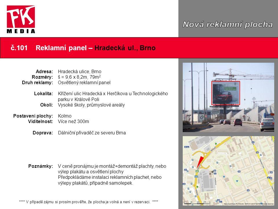 č.101 Reklamní panel – Hradecká ul., Brno Adresa: Rozměry: Druh reklamy: Lokalita: Okolí: Postavení plochy: Viditelnost: Doprava: Poznámky: Hradecká u