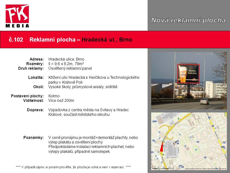 č.102 Reklamní plocha – Hradecká ul., Brno Adresa: Rozměry: Druh reklamy: Lokalita: Okolí: Postavení plochy: Viditelnost: Doprava: Poznámky: **** V př