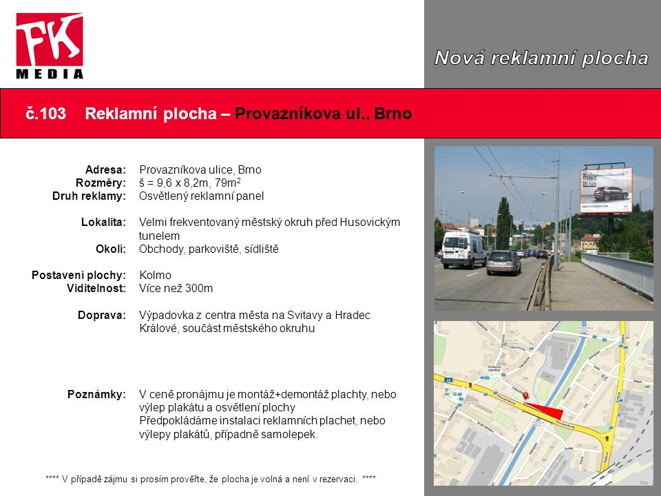č.103 Reklamní plocha – Provazníkova ul., Brno Adresa: Rozměry: Druh reklamy: Lokalita: Okolí: Postavení plochy: Viditelnost: Doprava: Poznámky: ****