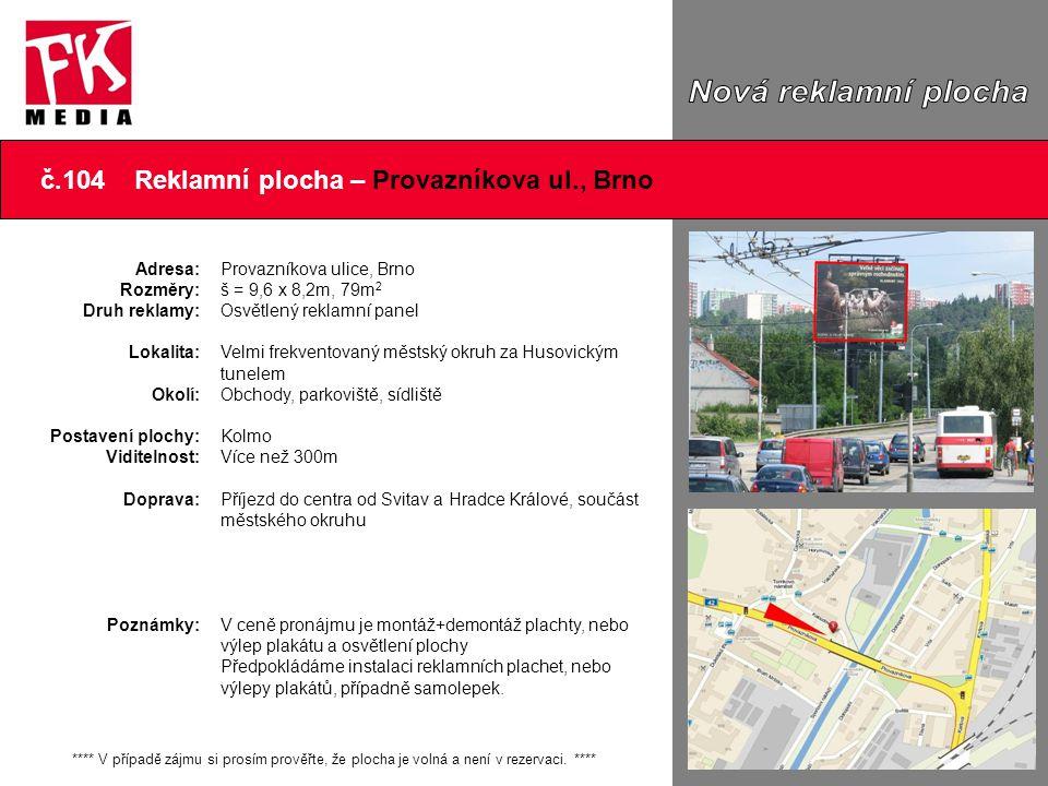 č.104 Reklamní plocha – Provazníkova ul., Brno Adresa: Rozměry: Druh reklamy: Lokalita: Okolí: Postavení plochy: Viditelnost: Doprava: Poznámky: ****