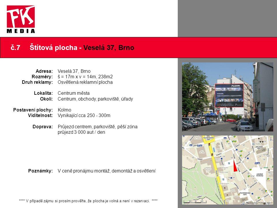 č.7 Štítová plocha - Veselá 37, Brno Adresa: Rozměry: Druh reklamy: Lokalita: Okolí: Postavení plochy: Viditelnost: Doprava: Poznámky: Veselá 37, Brno