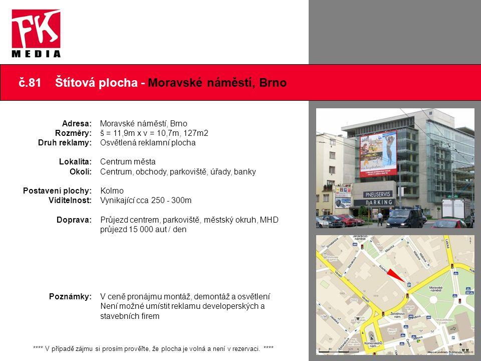 č.81 Štítová plocha - Moravské náměstí, Brno Adresa: Rozměry: Druh reklamy: Lokalita: Okolí: Postavení plochy: Viditelnost: Doprava: Poznámky: Moravsk
