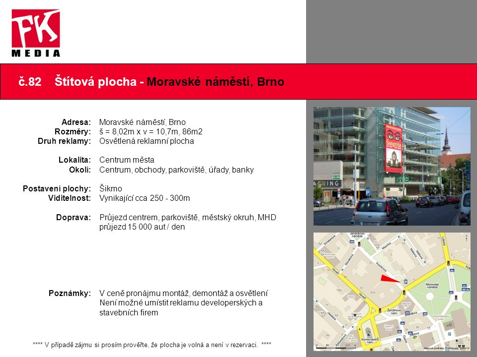 č.82 Štítová plocha - Moravské náměstí, Brno Adresa: Rozměry: Druh reklamy: Lokalita: Okolí: Postavení plochy: Viditelnost: Doprava: Poznámky: Moravsk