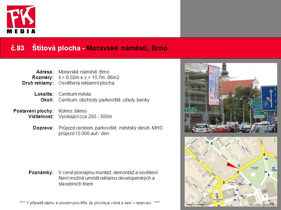 č.10 Štítová plocha – Křížová 4, Brno Adresa: Rozměry: Druh reklamy: Lokalita: Okolí: Postavení plochy: Viditelnost: Doprava: Poznámky: Křížová 4, Brno š = 4,2m x v = 14,5m, 61m2 Neosvětlená rekl.