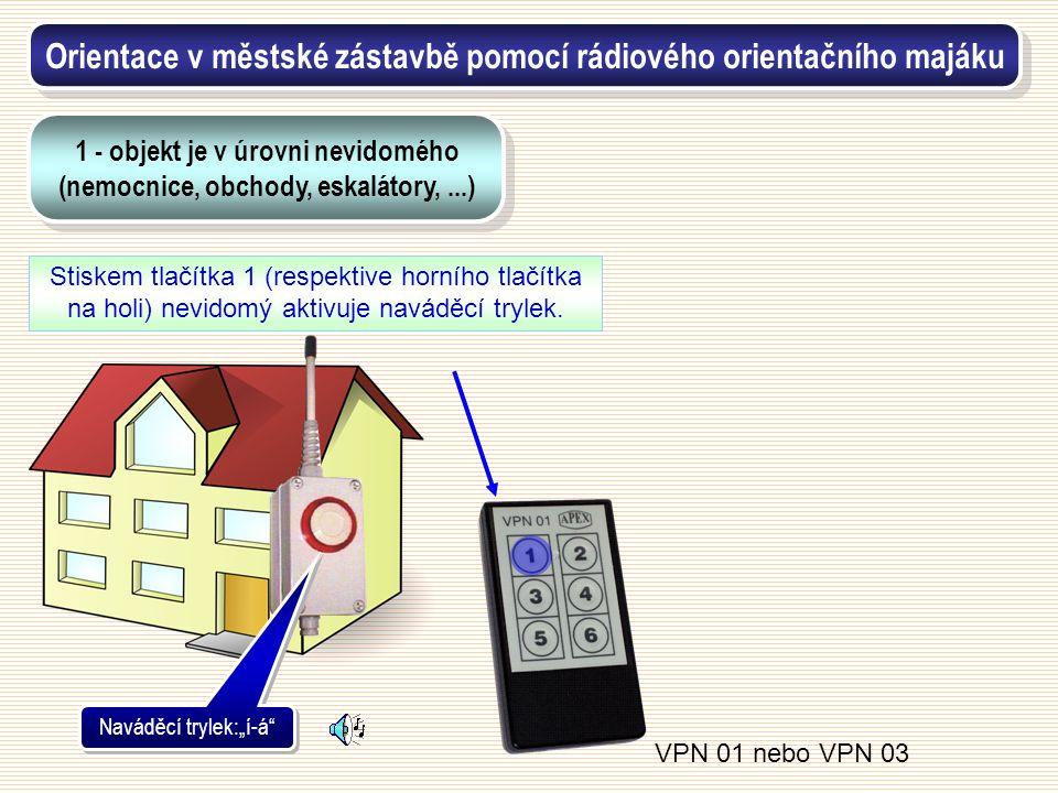 """Naváděcí trylek:""""í-á"""" Stiskem tlačítka 1 (respektive horního tlačítka na holi) nevidomý aktivuje naváděcí trylek. VPN 01 nebo VPN 03 Orientace v městs"""