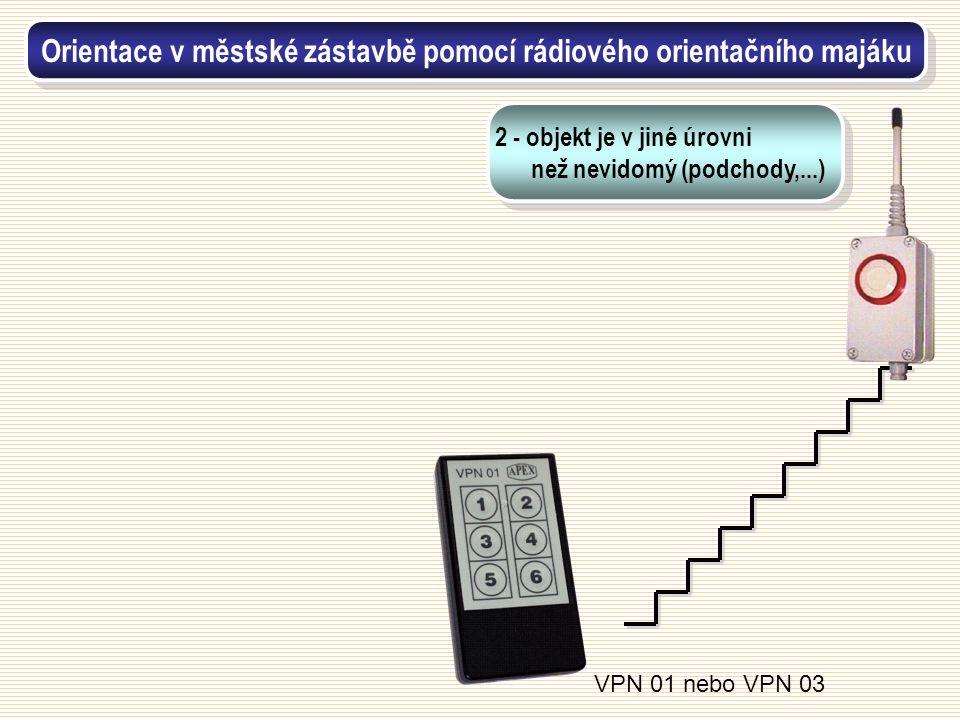 VPN 01 nebo VPN 03 Orientace v městské zástavbě pomocí rádiového orientačního majáku 2 - objekt je v jiné úrovni než nevidomý (podchody,...)