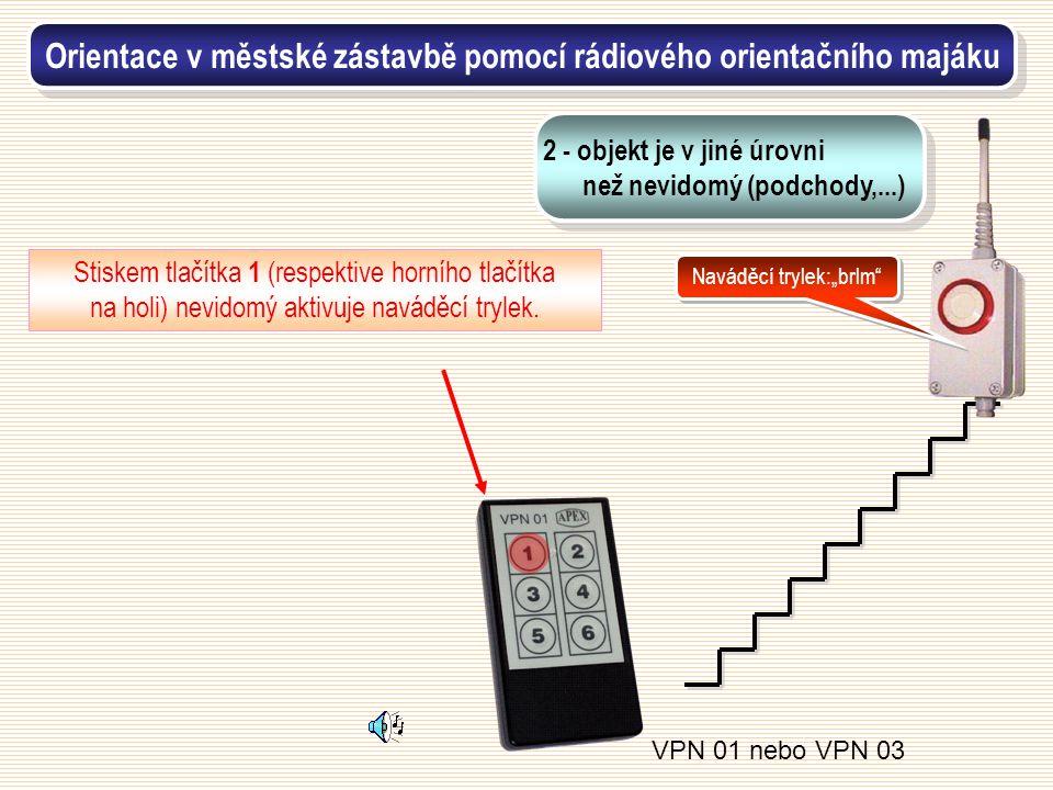 Stiskem tlačítka 1 (respektive horního tlačítka na holi) nevidomý aktivuje naváděcí trylek. VPN 01 nebo VPN 03 Orientace v městské zástavbě pomocí rád