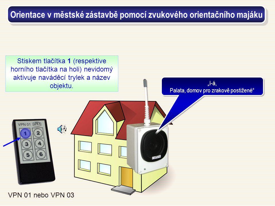 Stiskem tlačítka 1 (respektive horního tlačítka na holi) nevidomý aktivuje naváděcí trylek a název objektu. VPN 01 nebo VPN 03 Orientace v městské zás