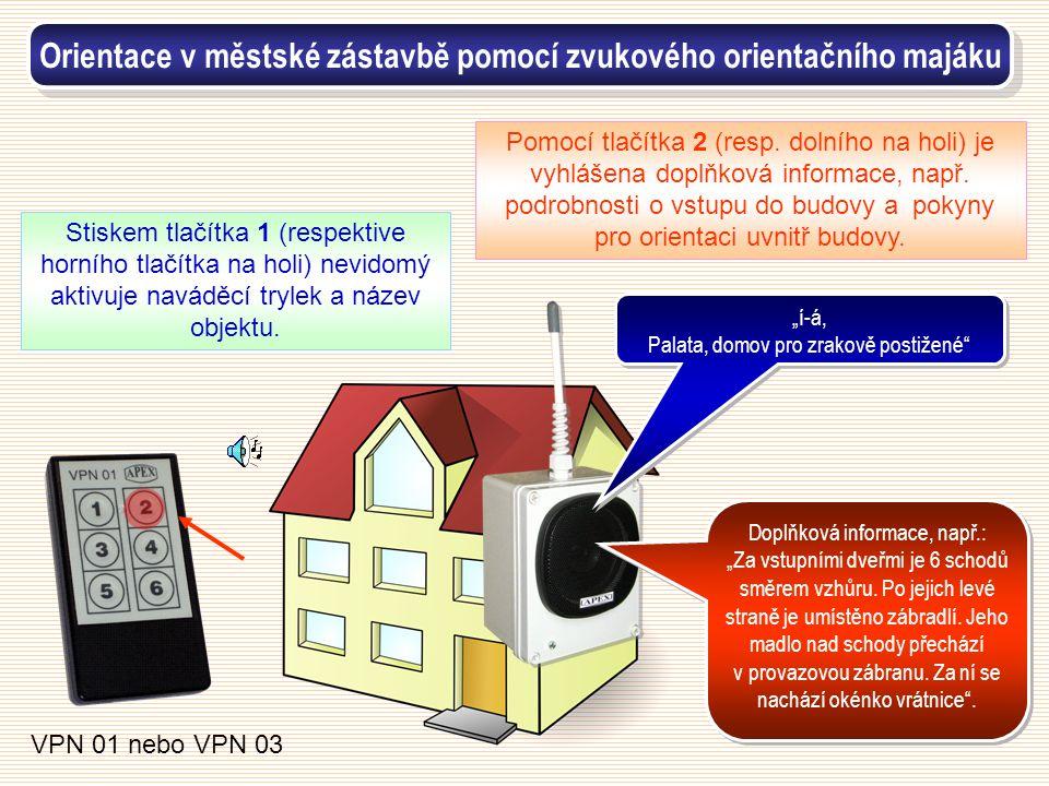 Stiskem tlačítka 1 (respektive horního tlačítka na holi) nevidomý aktivuje naváděcí trylek a název objektu. VPN 01 nebo VPN 03 Pomocí tlačítka 2 (resp