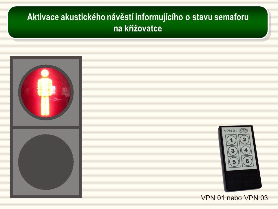 VPN 01 nebo VPN 03 Aktivace akustického návěstí informujícího o stavu semaforu na křižovatce