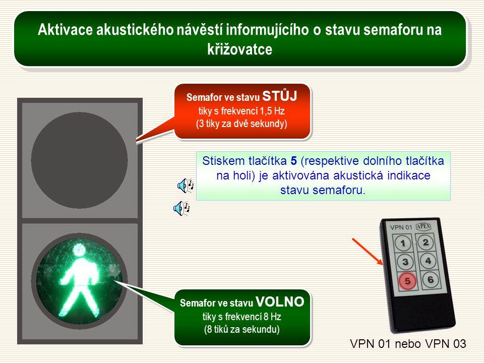 Stiskem tlačítka 5 (respektive dolního tlačítka na holi) je aktivována akustická indikace stavu semaforu. VPN 01 nebo VPN 03 Semafor ve stavu STŮJ tik