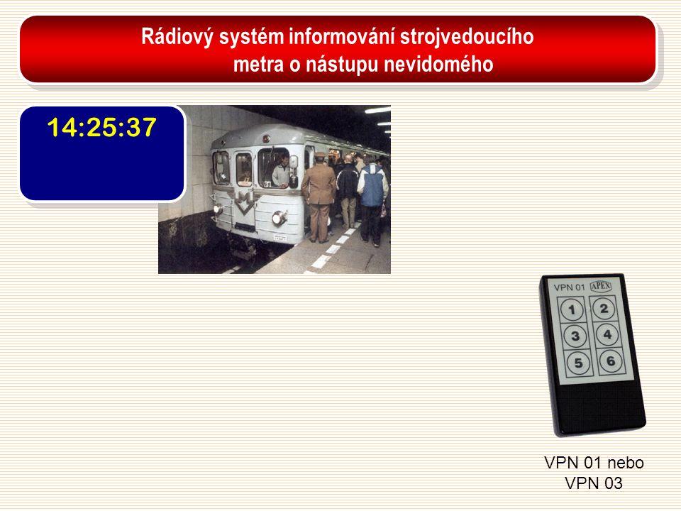 14:25:37 VPN 01 nebo VPN 03 Rádiový systém informování strojvedoucího metra o nástupu nevidomého