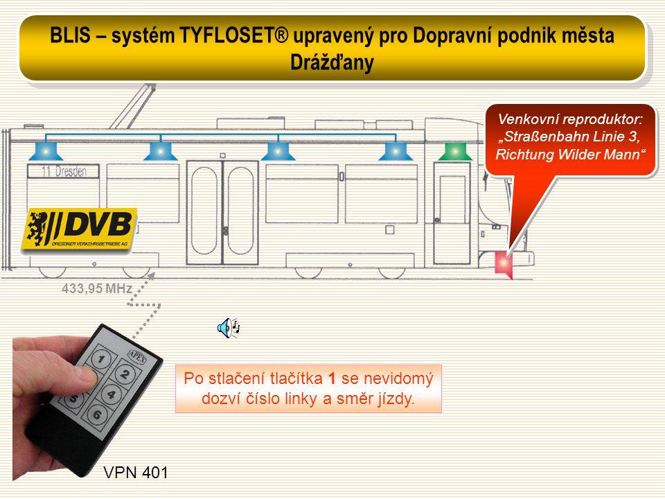 "VPN 401 Po stlačení tlačítka 1 se nevidomý dozví číslo linky a směr jízdy. Venkovní reproduktor: ""Straßenbahn Linie 3, Richtung Wilder Mann"" 433,95 MH"