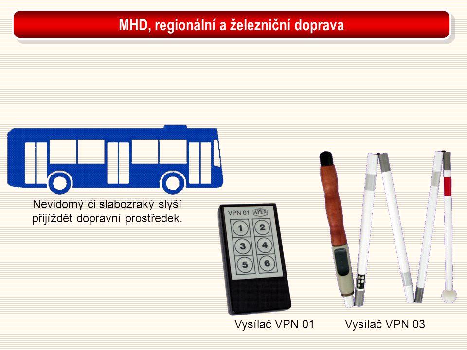 Vysílač VPN 01Vysílač VPN 03 Nevidomý či slabozraký slyší přijíždět dopravní prostředek. MHD, regionální a železniční doprava