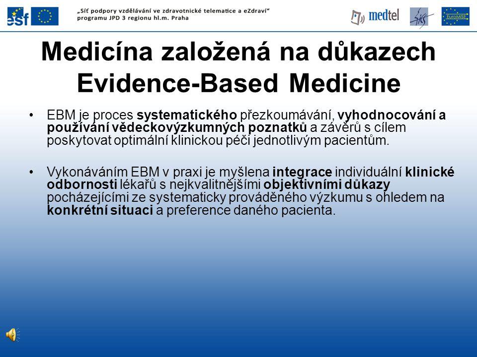 Medicína založená na důkazech Evidence-Based Medicine •EBM je proces systematického přezkoumávání, vyhodnocování a používání vědeckovýzkumných poznatk