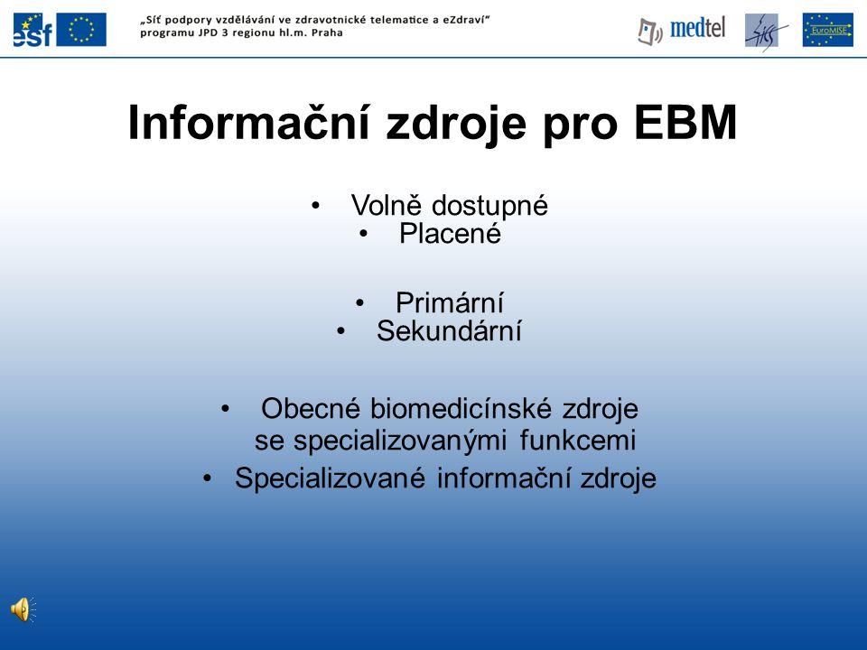 Informační zdroje pro EBM • Volně dostupné • Placené • Primární • Sekundární • Obecné biomedicínské zdroje se specializovanými funkcemi •Specializovan