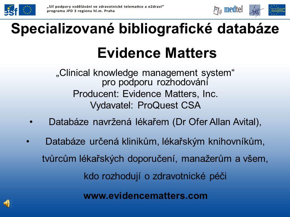 """""""Clinical knowledge management system"""" pro podporu rozhodování Producent: Evidence Matters, Inc. Vydavatel: ProQuest CSA •Databáze navržená lékařem (D"""