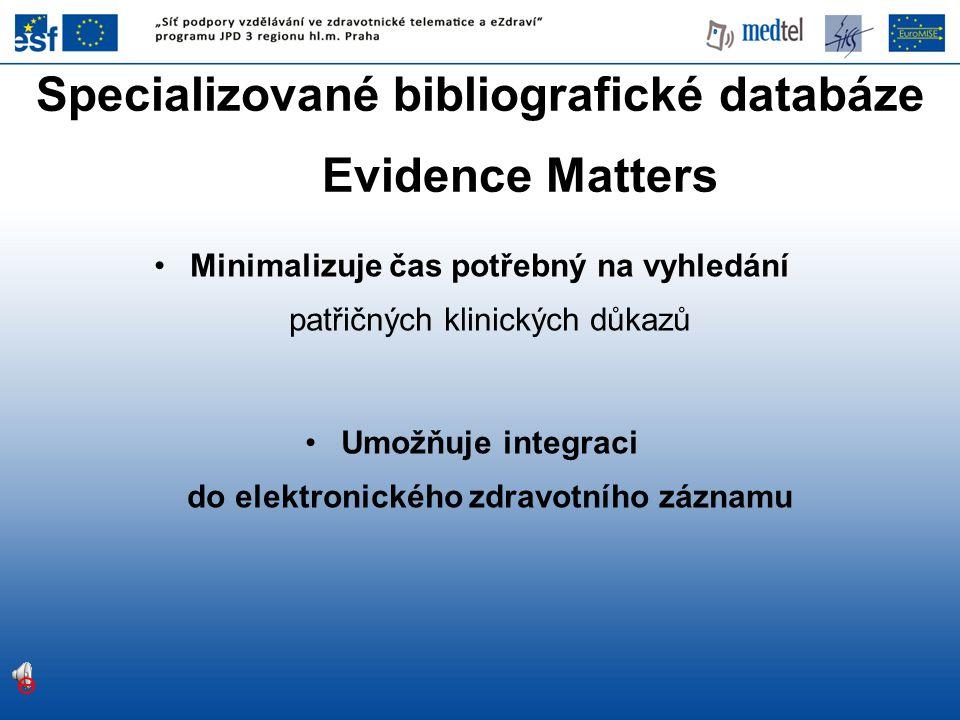 •Minimalizuje čas potřebný na vyhledání patřičných klinických důkazů •Umožňuje integraci do elektronického zdravotního záznamu Specializované bibliogr
