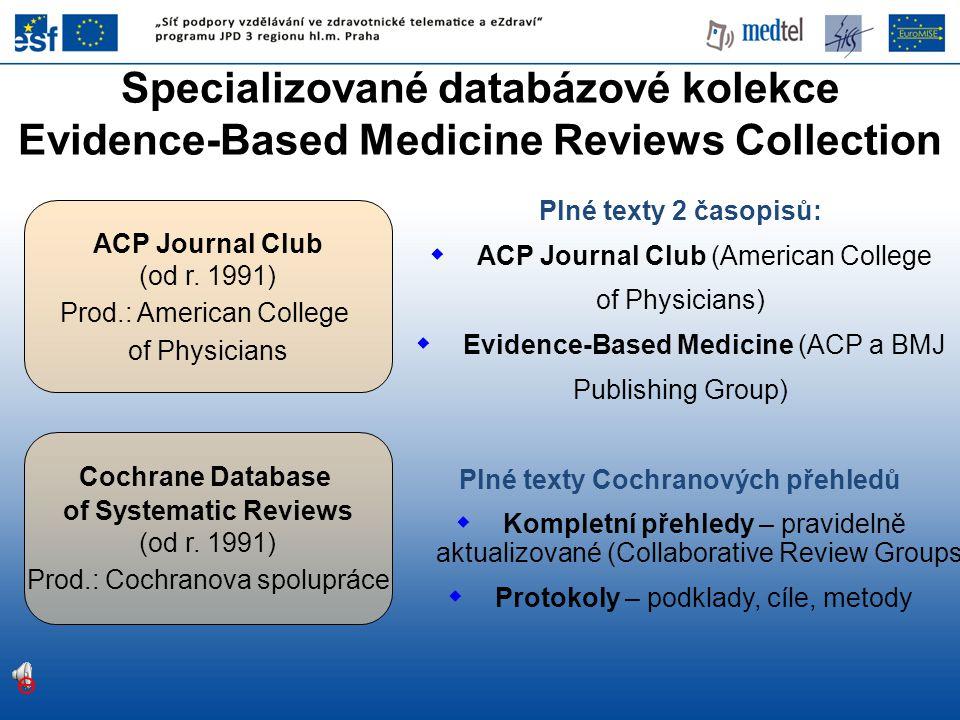 Plné texty 2 časopisů:  ACP Journal Club (American College of Physicians)  Evidence-Based Medicine (ACP a BMJ Publishing Group) Plné texty Cochranov