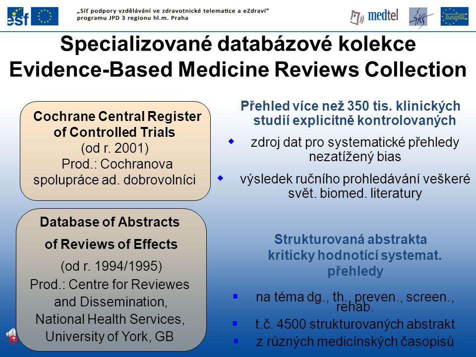Přehled více než 350 tis. klinických studií explicitně kontrolovaných  zdroj dat pro systematické přehledy nezatížený bias  výsledek ručního prohled