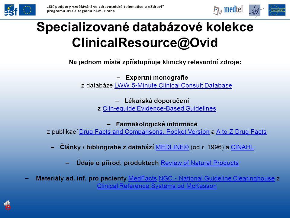 Na jednom místě zpřístupňuje klinicky relevantní zdroje: –Expertní monografie z databáze LWW 5-Minute Clinical Consult DatabaseLWW 5-Minute Clinical C