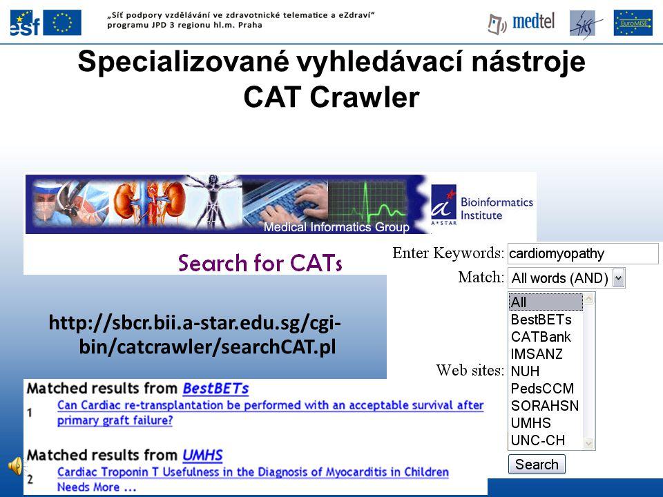 Specializované vyhledávací nástroje CAT Crawler http://sbcr.bii.a-star.edu.sg/cgi- bin/catcrawler/searchCAT.pl