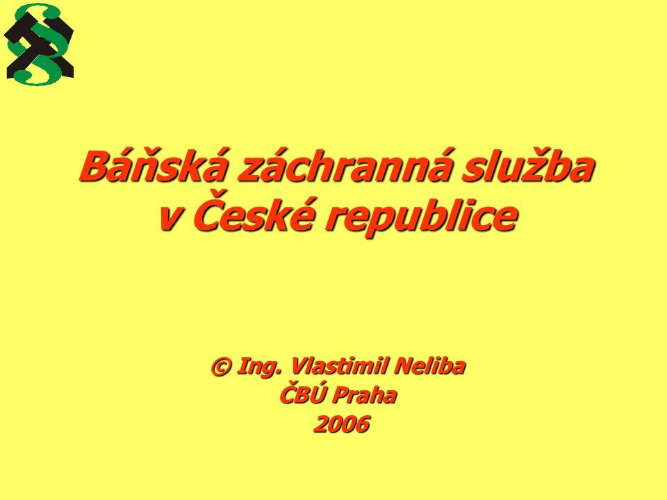 Báňská záchranná služba v České republice © Ing. Vlastimil Neliba ČBÚ Praha 2006 2006