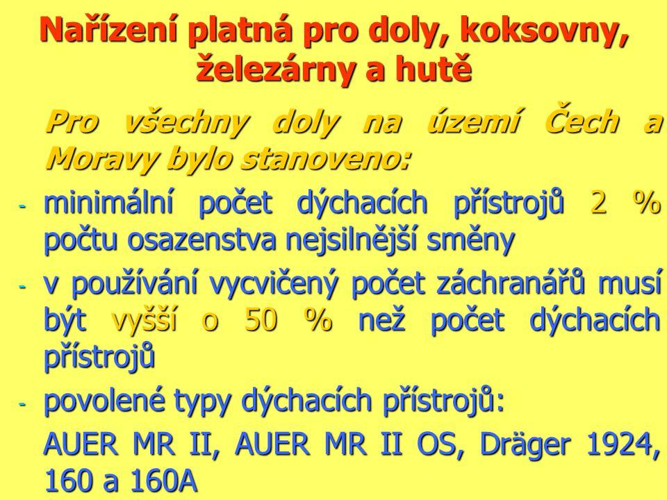 Nařízení platná pro doly, koksovny, železárny a hutě Pro všechny doly na území Čech a Moravy bylo stanoveno: - minimální počet dýchacích přístrojů 2 % počtu osazenstva nejsilnější směny - v používání vycvičený počet záchranářů musí být vyšší o 50 % než počet dýchacích přístrojů - povolené typy dýchacích přístrojů: AUER MR II, AUER MR II OS, Dräger 1924, 160 a 160A