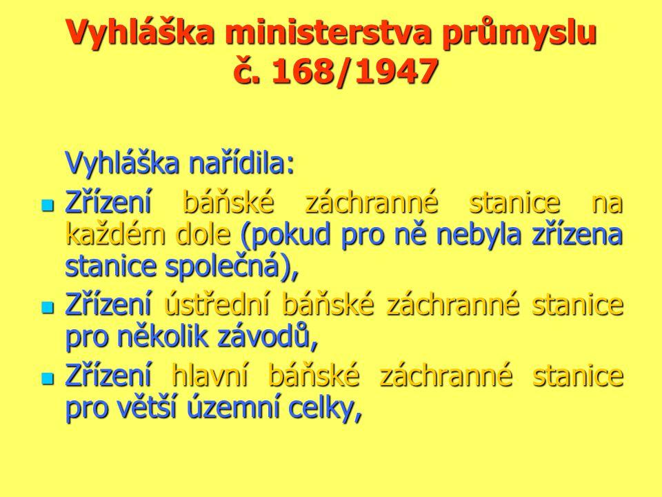 Vyhláška ministerstva průmyslu č. 168/1947 Vyhláška nařídila:  Zřízení báňské záchranné stanice na každém dole (pokud pro ně nebyla zřízena stanice s