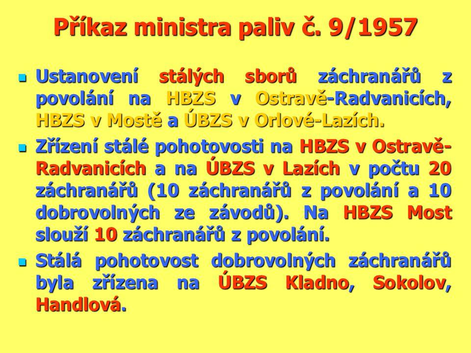 Příkaz ministra paliv č. 9/1957  Ustanovení stálých sborů záchranářů z povolání na HBZS v Ostravě-Radvanicích, HBZS v Mostě a ÚBZS v Orlové-Lazích. 