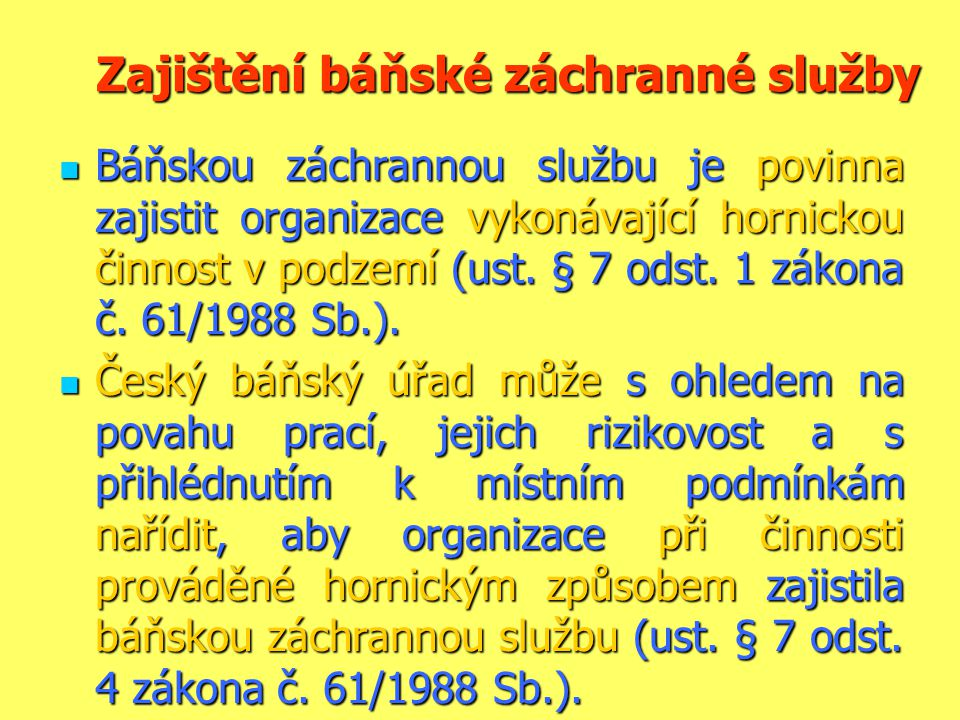 Zajištění báňské záchranné služby Zajištění báňské záchranné služby  Báňskou záchrannou službu je povinna zajistit organizace vykonávající hornickou činnost v podzemí (ust.