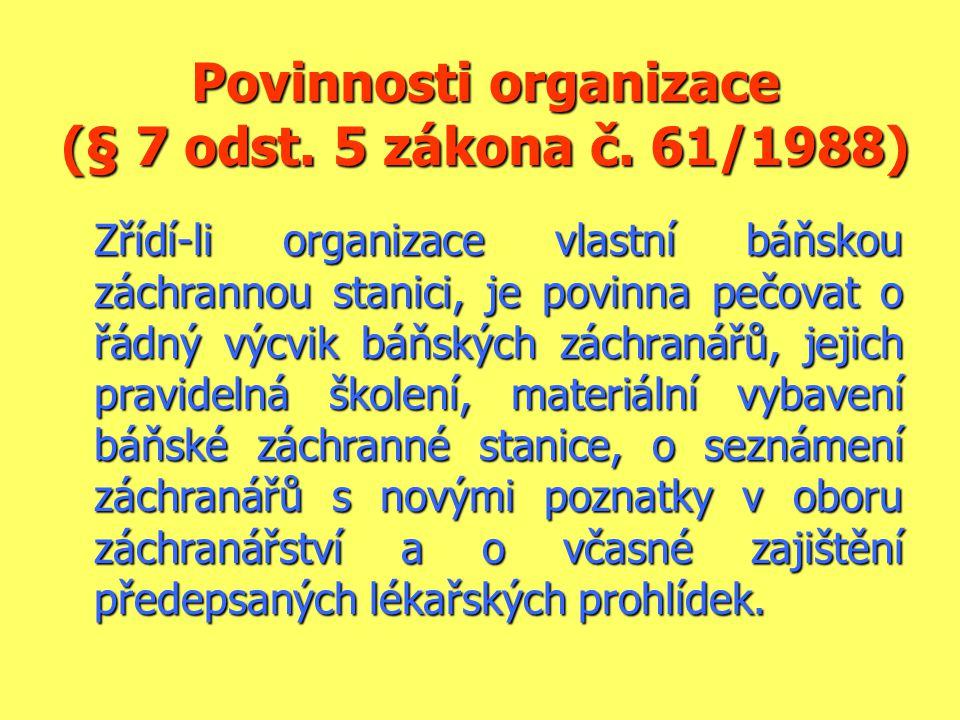 Povinnosti organizace (§ 7 odst. 5 zákona č. 61/1988) Zřídí-li organizace vlastní báňskou záchrannou stanici, je povinna pečovat o řádný výcvik báňský