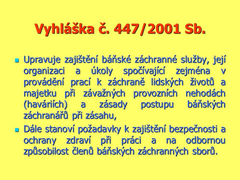 Vyhláška č. 447/2001 Sb.  Upravuje zajištění báňské záchranné služby, její organizaci a úkoly spočívající zejména v provádění prací k záchraně lidský