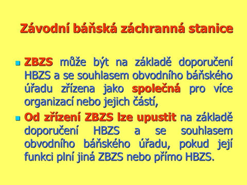 Závodní báňská záchranná stanice  ZBZS může být na základě doporučení HBZS a se souhlasem obvodního báňského úřadu zřízena jako společná pro více organizací nebo jejich částí,  Od zřízení ZBZS lze upustit na základě doporučení HBZS a se souhlasem obvodního báňského úřadu, pokud její funkci plní jiná ZBZS nebo přímo HBZS.