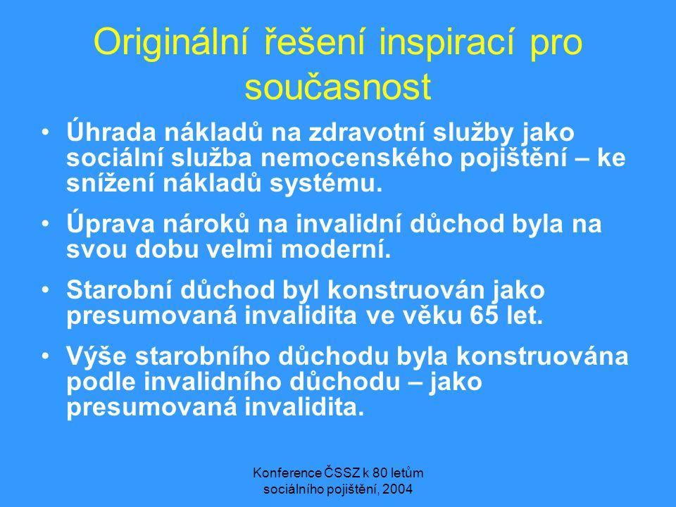 Konference ČSSZ k 80 letům sociálního pojištění, 2004 Originální řešení inspirací pro současnost •Úhrada nákladů na zdravotní služby jako sociální slu