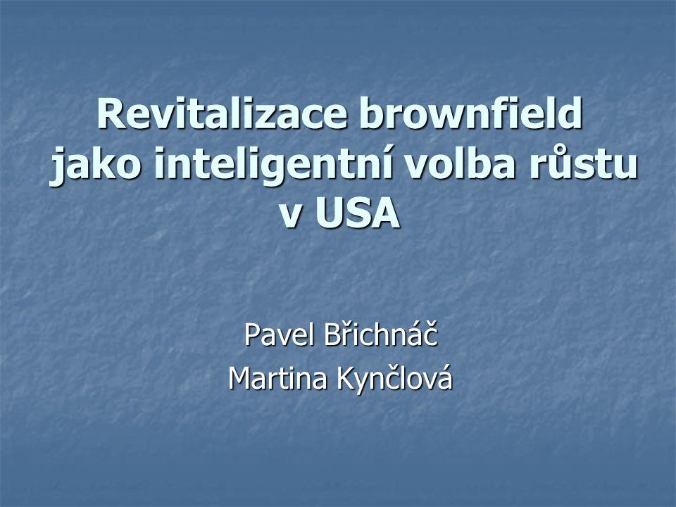 Revitalizace brownfield jako inteligentní volba růstu v USA Pavel Břichnáč Martina Kynčlová