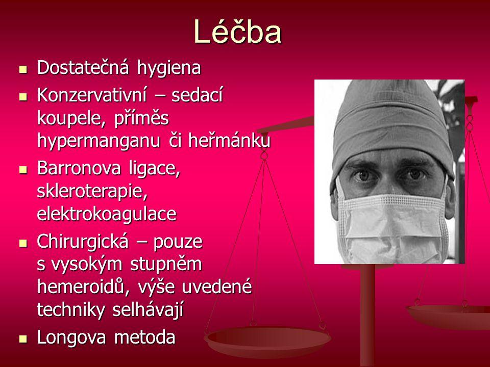 Léčba  Dostatečná hygiena  Konzervativní – sedací koupele, příměs hypermanganu či heřmánku  Barronova ligace, skleroterapie, elektrokoagulace  Chirurgická – pouze s vysokým stupněm hemeroidů, výše uvedené techniky selhávají  Longova metoda
