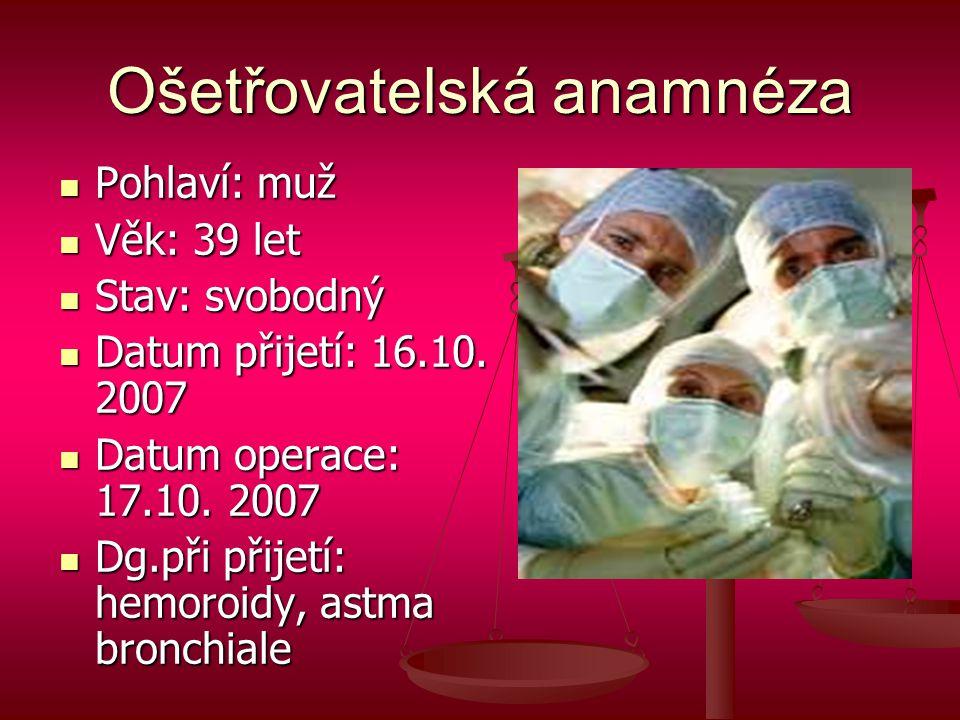 Ošetřovatelská anamnéza  Pohlaví: muž  Věk: 39 let  Stav: svobodný  Datum přijetí: 16.10.