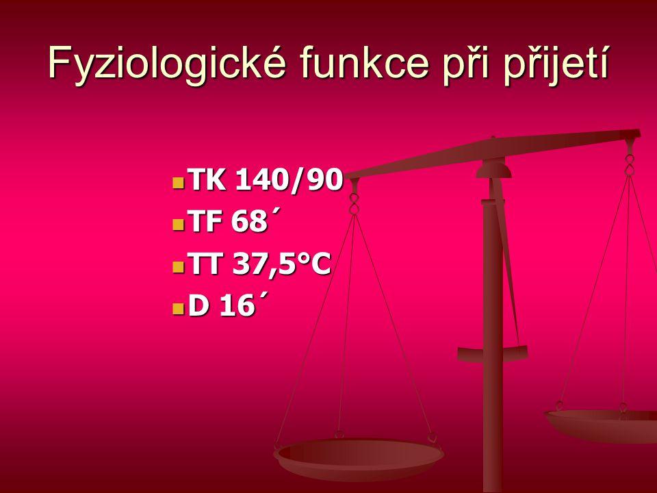Fyziologické funkce při přijetí  TK 140/90  TF 68´  TT 37,5°C  D 16´